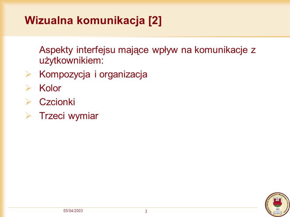 05/04/2003 3 Wizualna komunikacja [2] Aspekty interfejsu mające wpływ na komunikacje z użytkownikiem: Kompozycja i organizacja Kolor Czcionki Trzeci w