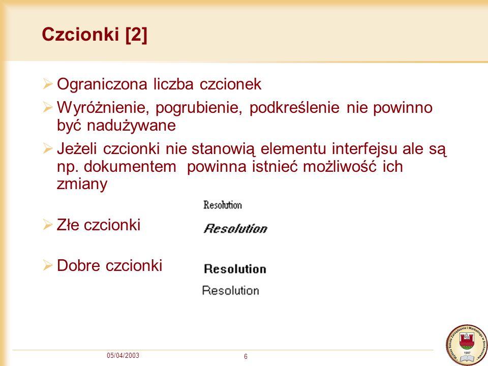 05/04/2003 6 Czcionki [2] Ograniczona liczba czcionek Wyróżnienie, pogrubienie, podkreślenie nie powinno być nadużywane Jeżeli czcionki nie stanowią e