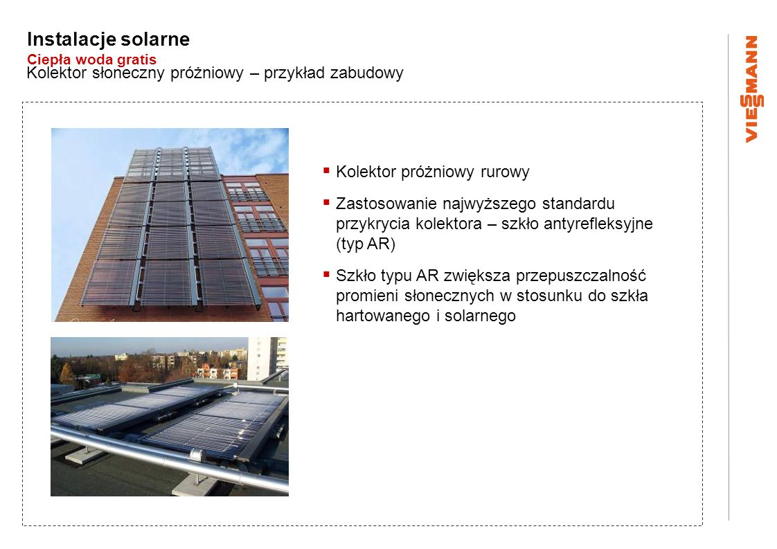 Instalacje solarne Ciepła woda gratis Kolektor słoneczny próżniowy – przykład zabudowy Kolektor próżniowy rurowy Zastosowanie najwyższego standardu pr