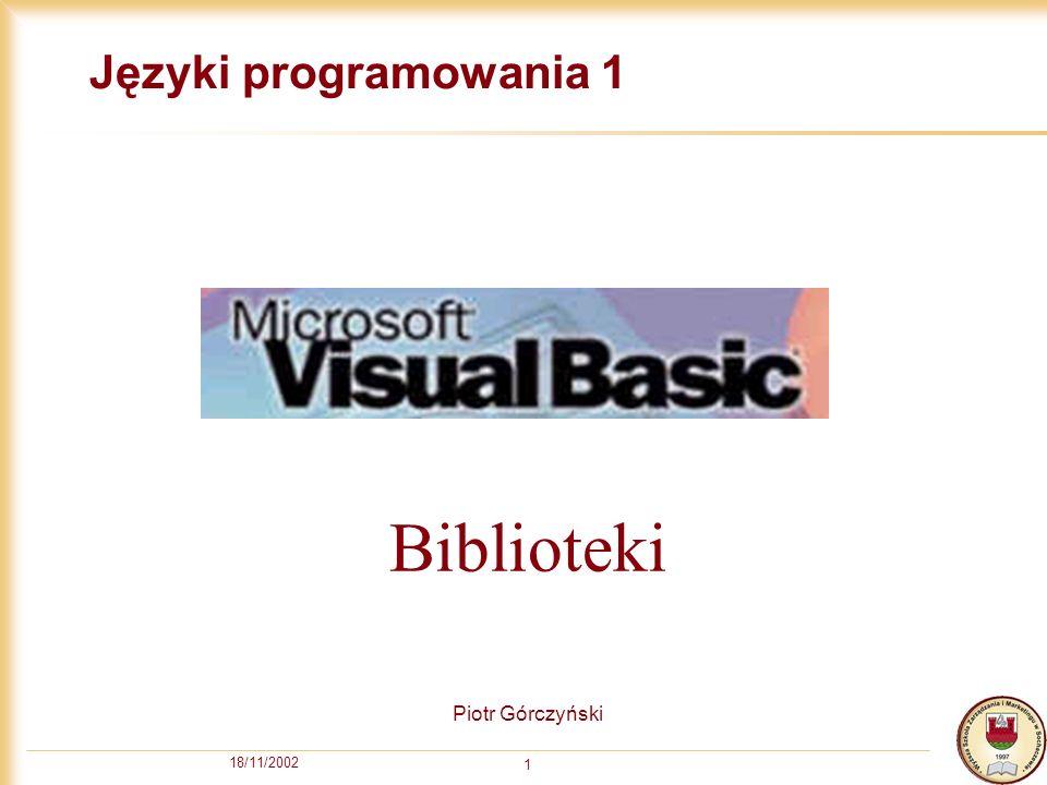 18/11/2002 1 Języki programowania 1 Piotr Górczyński Biblioteki