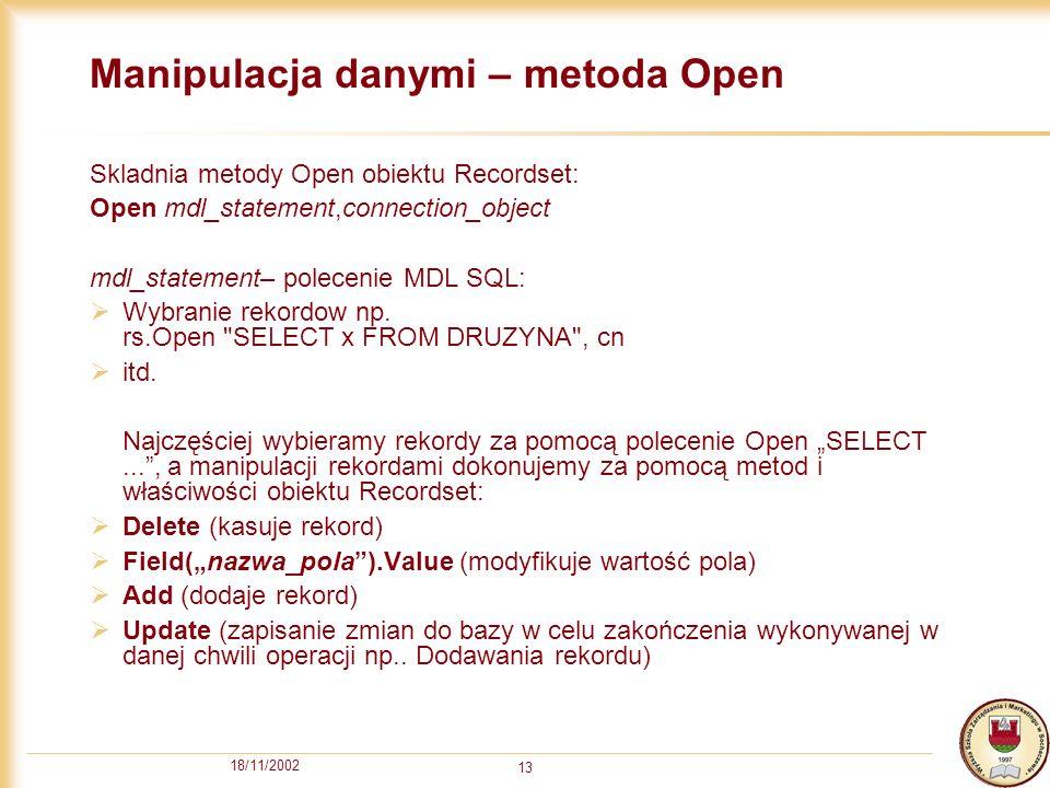 18/11/2002 13 Manipulacja danymi – metoda Open Skladnia metody Open obiektu Recordset: Open mdl_statement,connection_object mdl_statement– polecenie MDL SQL: Wybranie rekordow np.