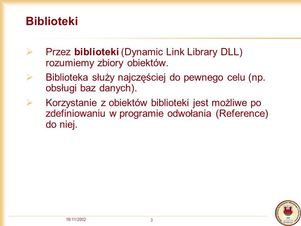 18/11/2002 4 Definiowanie odwołania 1.Menu Projects/Reference (VB) lub Tools/References (VBA).