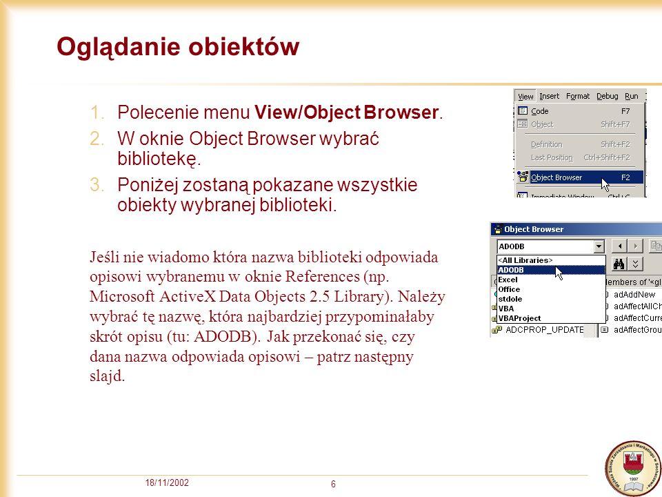 18/11/2002 6 Oglądanie obiektów 1.Polecenie menu View/Object Browser.
