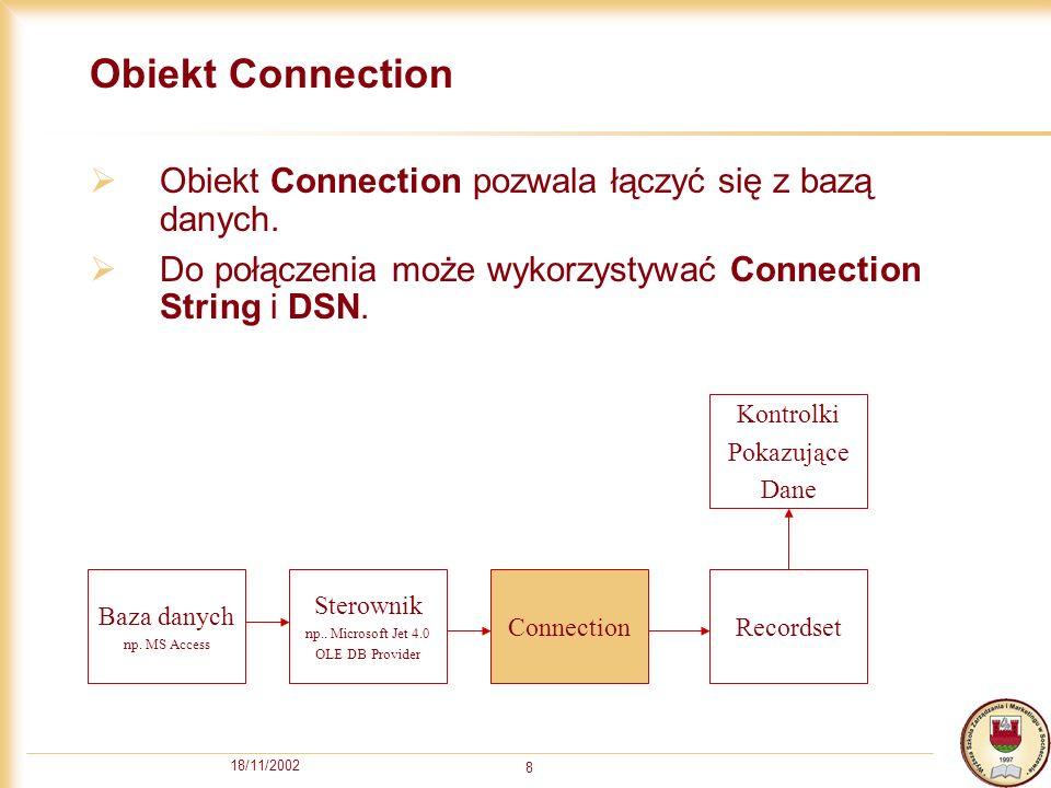 18/11/2002 9 Typy połączenia z bazą danych DSN Connection String Connection DSN Connection String