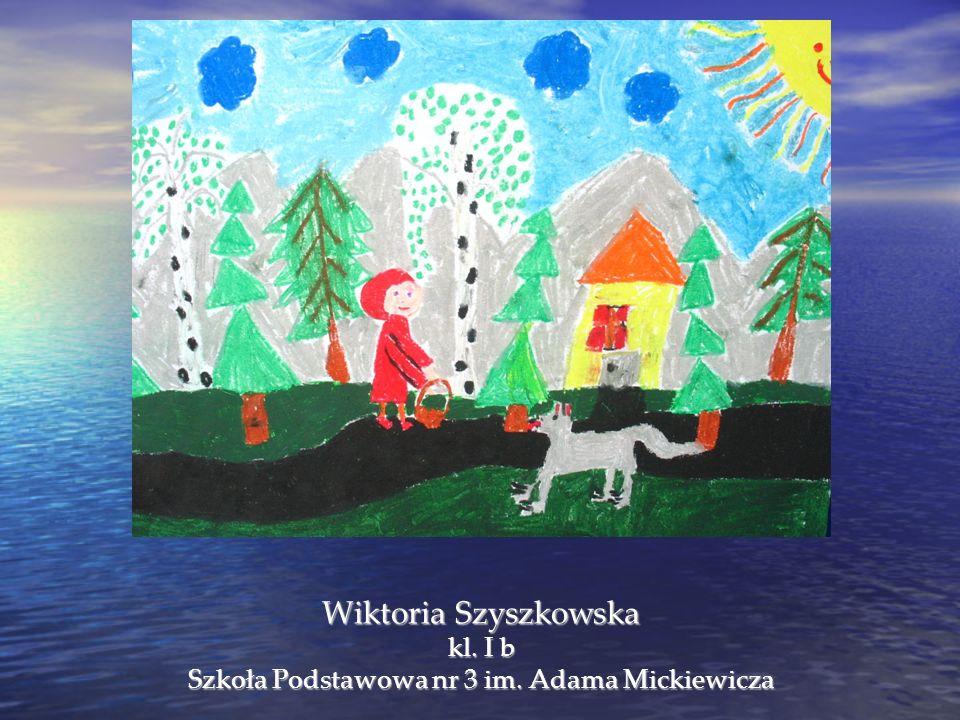 Wiktoria Szyszkowska kl. I b Szkoła Podstawowa nr 3 im. Adama Mickiewicza