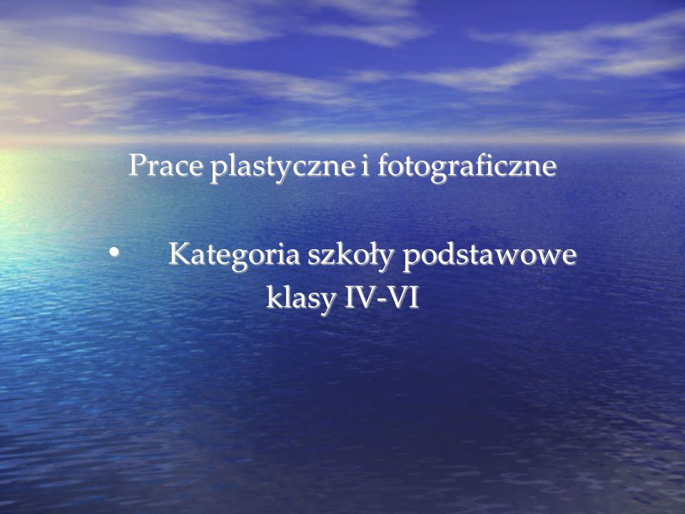 Prace plastyczne i fotograficzne Kategoria szkoły podstawowe Kategoria szkoły podstawowe klasy IV-VI