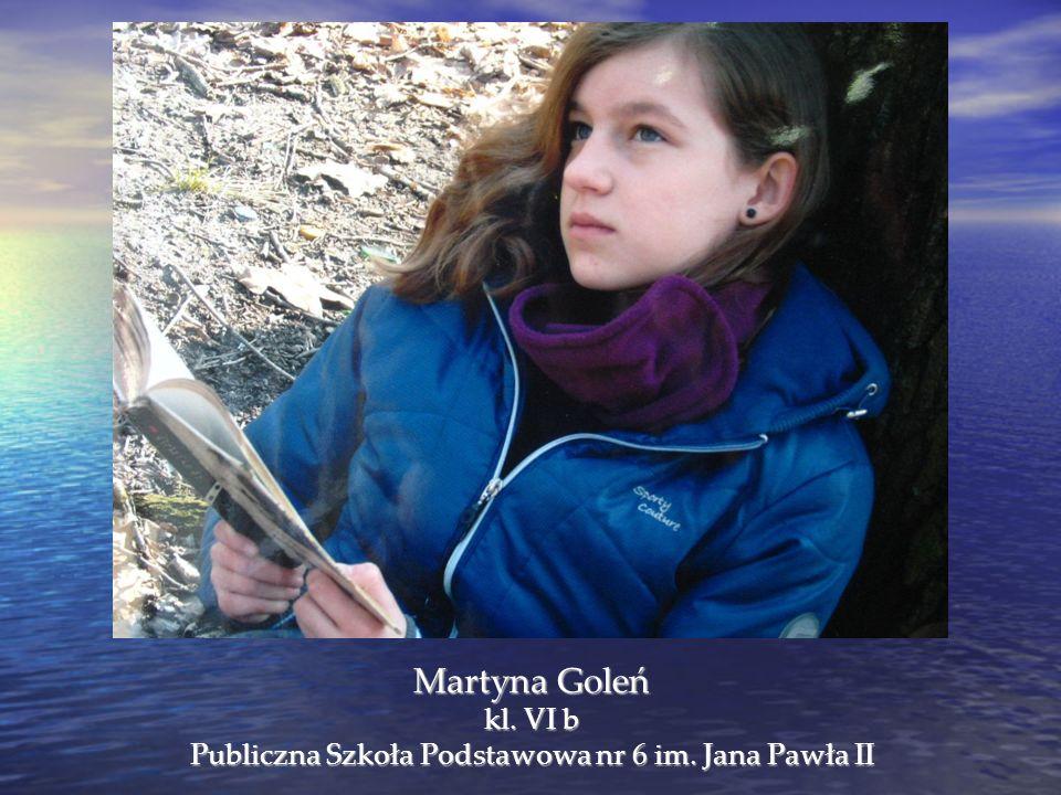 Martyna Goleń kl. VI b Publiczna Szkoła Podstawowa nr 6 im. Jana Pawła II