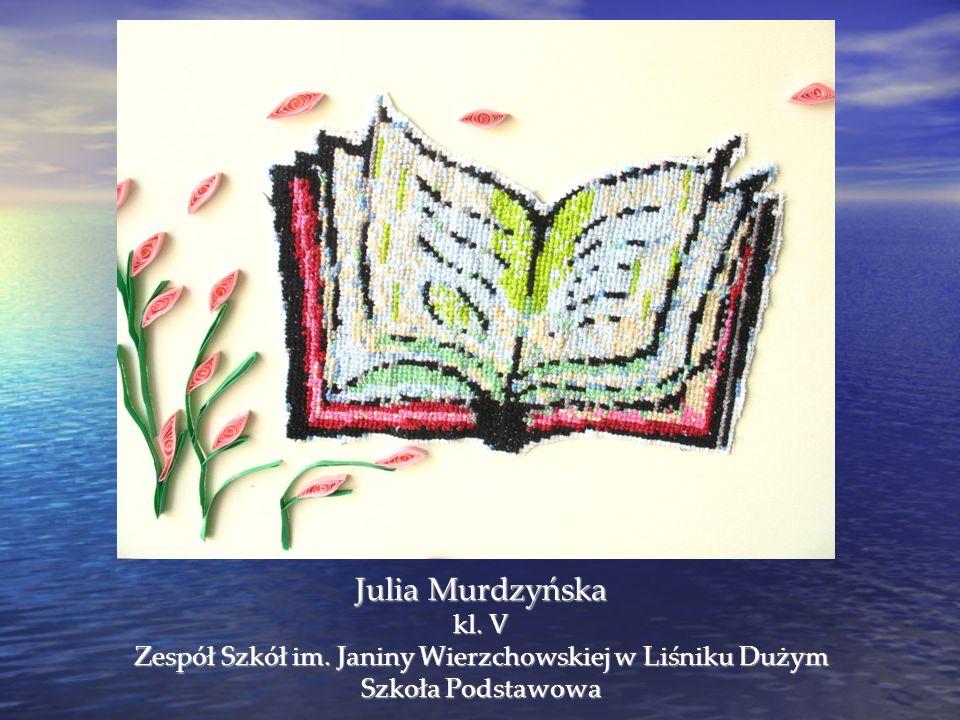 Julia Murdzyńska kl. V Zespół Szkół im. Janiny Wierzchowskiej w Liśniku Dużym Szkoła Podstawowa