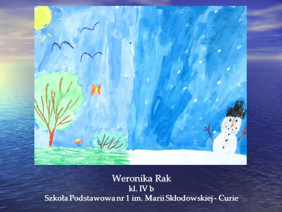 Weronika Rak kl. IV b Szkoła Podstawowa nr 1 im. Marii Skłodowskiej - Curie