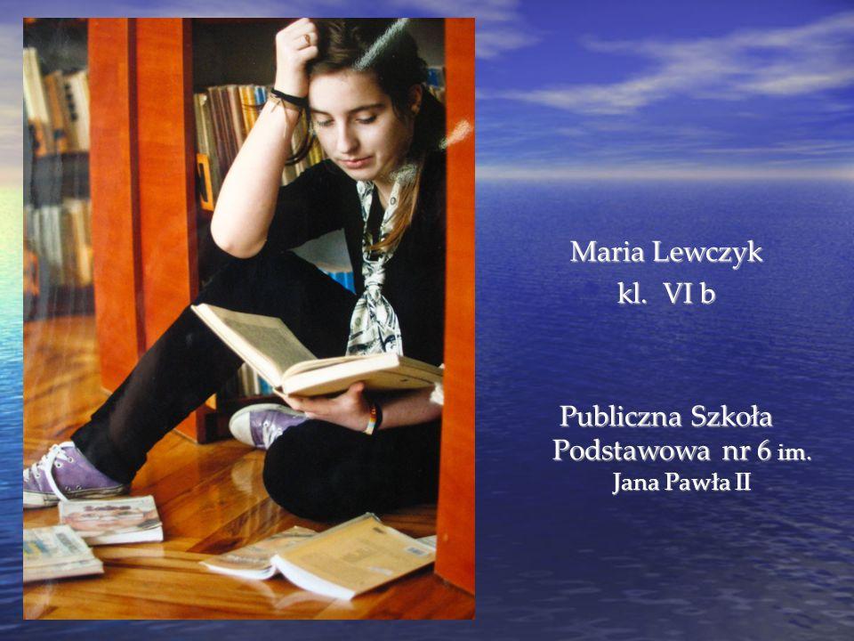 Maria Lewczyk kl. VI b Publiczna Szkoła Podstawowa nr 6 im. Jana Pawła II
