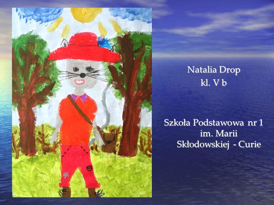 Natalia Drop kl. V b Szkoła Podstawowa nr 1 im. Marii Skłodowskiej - Curie