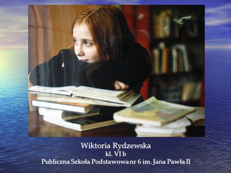 Wiktoria Rydzewska kl. VI b Publiczna Szkoła Podstawowa nr 6 im. Jana Pawła II