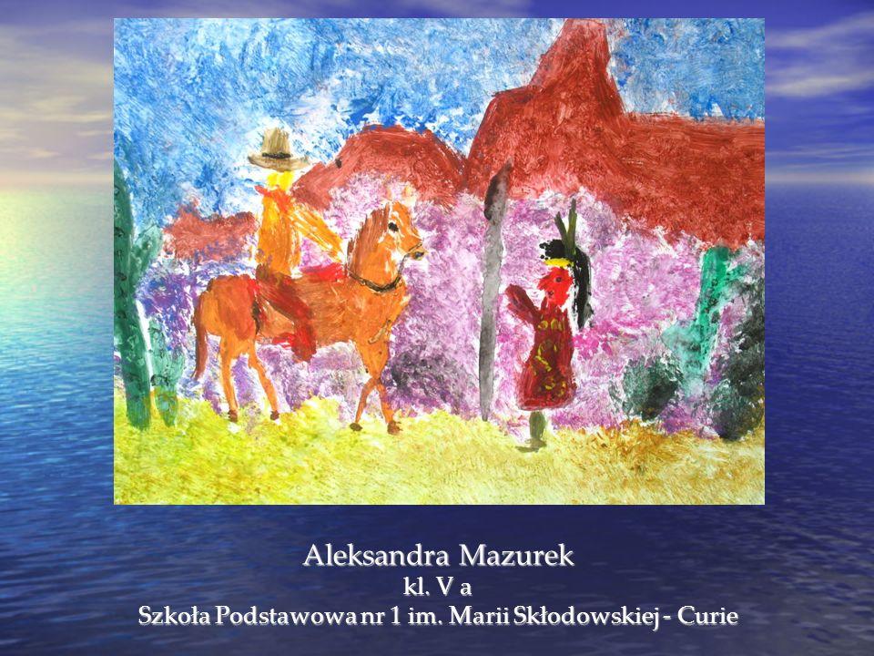 Aleksandra Mazurek kl. V a Szkoła Podstawowa nr 1 im. Marii Skłodowskiej - Curie
