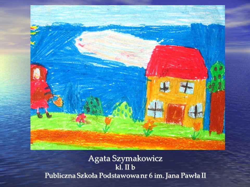 Agata Szymakowicz kl. II b Publiczna Szkoła Podstawowa nr 6 im. Jana Pawła II