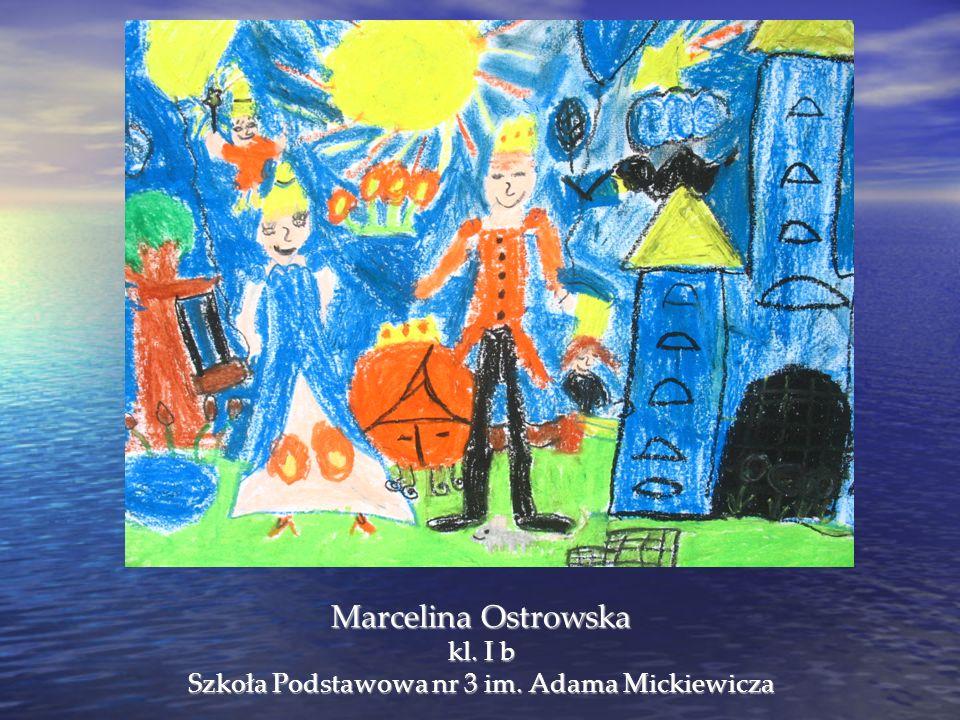 Marcelina Ostrowska kl. I b Szkoła Podstawowa nr 3 im. Adama Mickiewicza