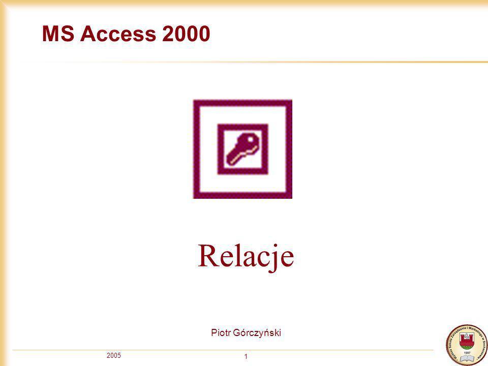 2005 2 Spis treści O relacjach Relacja typu 1:n Przykłady relacji 1:n Tworzenie relacji