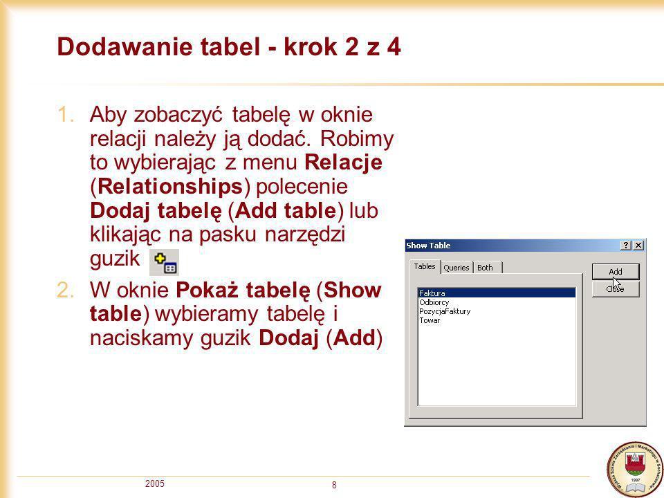 2005 9 Łączenie pól - krok 3 z 4 1.Naciskamy lewy przycisk myszy na polu tworzącym relację w tabeli głównej i przeciągamy je na odpowiednie pole w tabeli szczegółowej 2.Pojawi się okno Edycja relacji (Edit Relationship), w którym sprawdzamy, czy relacja jest poprawna (między odpowiednimi polami i typu jeden-do-wielu) 3.Włączamy opcję Wymuszenie integralności danych (Enforce Referential Integrity) 4.Naciskamy OK