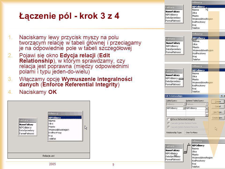 2005 10 Usuwanie relacji - krok 4 z 4 1.Jeżeli relacja została niepoprawnie utworzona to należy ją zaznaczyć klikając wskaźnika myszy na relacji (linia zostanie pogrubiona) 2.Nacisnąć na klawiaturze klawisz Delete 3.W oknie dialgowym pytającym o potwierdzenie naszej decyzji nacisnąć przycisk Tak (Yes)