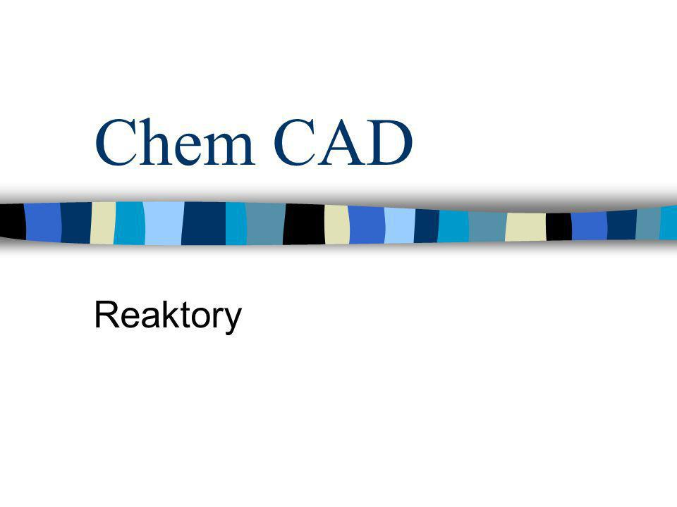 Chem CAD Reaktory
