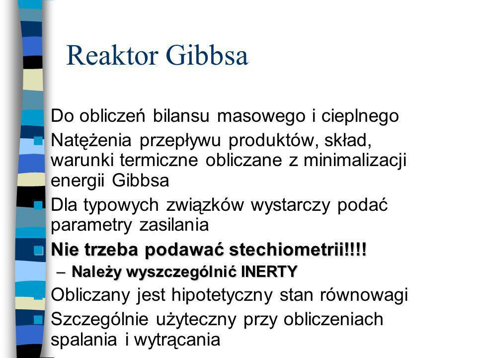 Reaktor Gibbsa Do obliczeń bilansu masowego i cieplnego Natężenia przepływu produktów, skład, warunki termiczne obliczane z minimalizacji energii Gibb