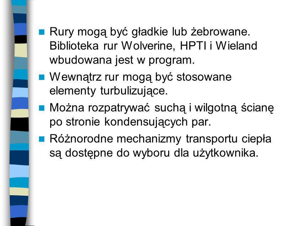Rury mogą być gładkie lub żebrowane. Biblioteka rur Wolverine, HPTI i Wieland wbudowana jest w program. Wewnątrz rur mogą być stosowane elementy turbu