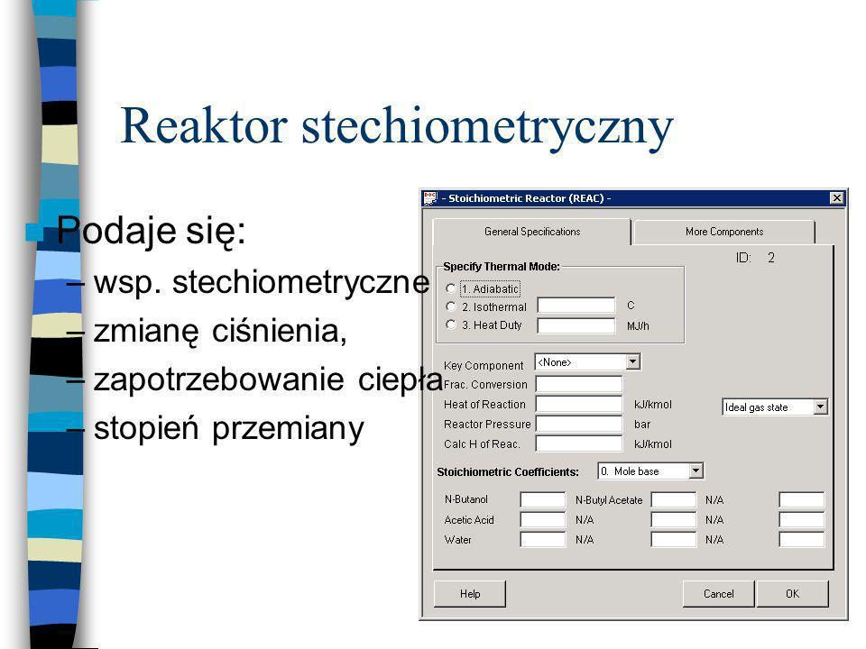 Reaktor stechiometryczny Podaje się: –wsp. stechiometryczne –zmianę ciśnienia, –zapotrzebowanie ciepła –stopień przemiany