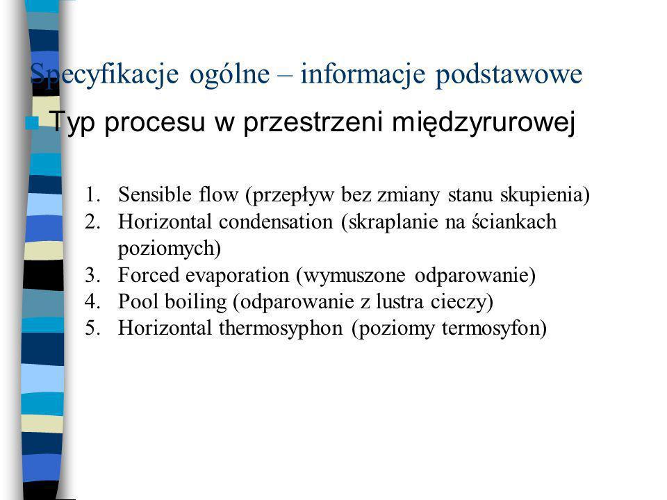 Specyfikacje ogólne – informacje podstawowe Typ procesu w przestrzeni międzyrurowej 1.Sensible flow (przepływ bez zmiany stanu skupienia) 2.Horizontal