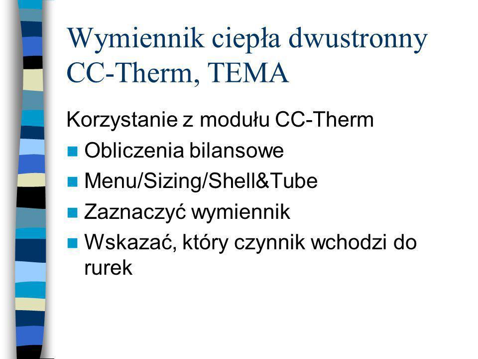 Wymiennik ciepła dwustronny CC-Therm, TEMA Korzystanie z modułu CC-Therm Obliczenia bilansowe Menu/Sizing/Shell&Tube Zaznaczyć wymiennik Wskazać, któr