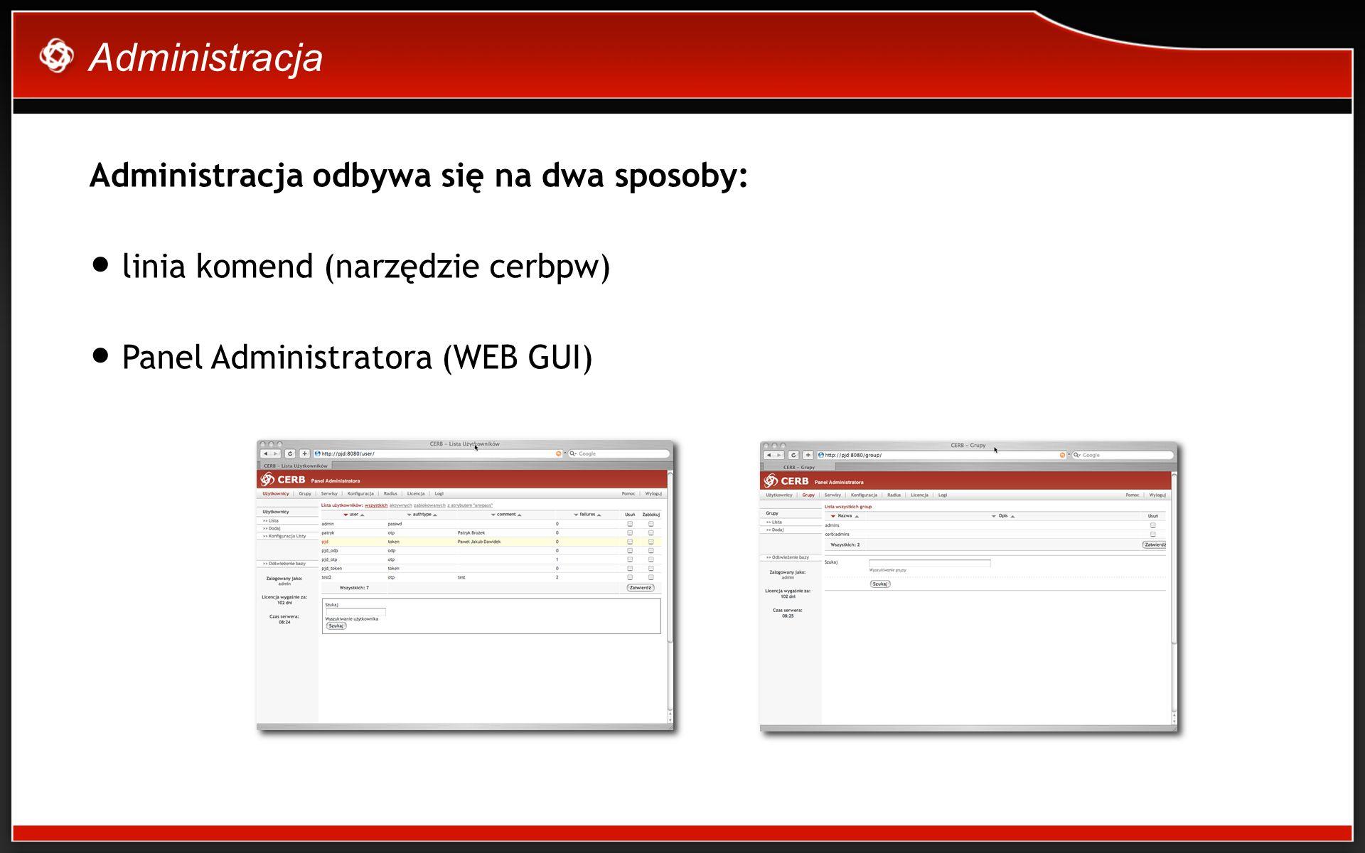 Administracja Administracja odbywa się na dwa sposoby: linia komend (narzędzie cerbpw) Panel Administratora (WEB GUI)