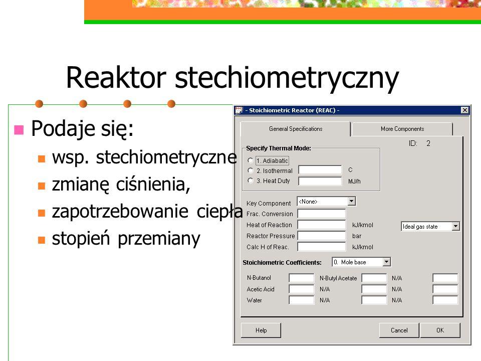 Reaktor stechiometryczny Podaje się: wsp. stechiometryczne zmianę ciśnienia, zapotrzebowanie ciepła stopień przemiany