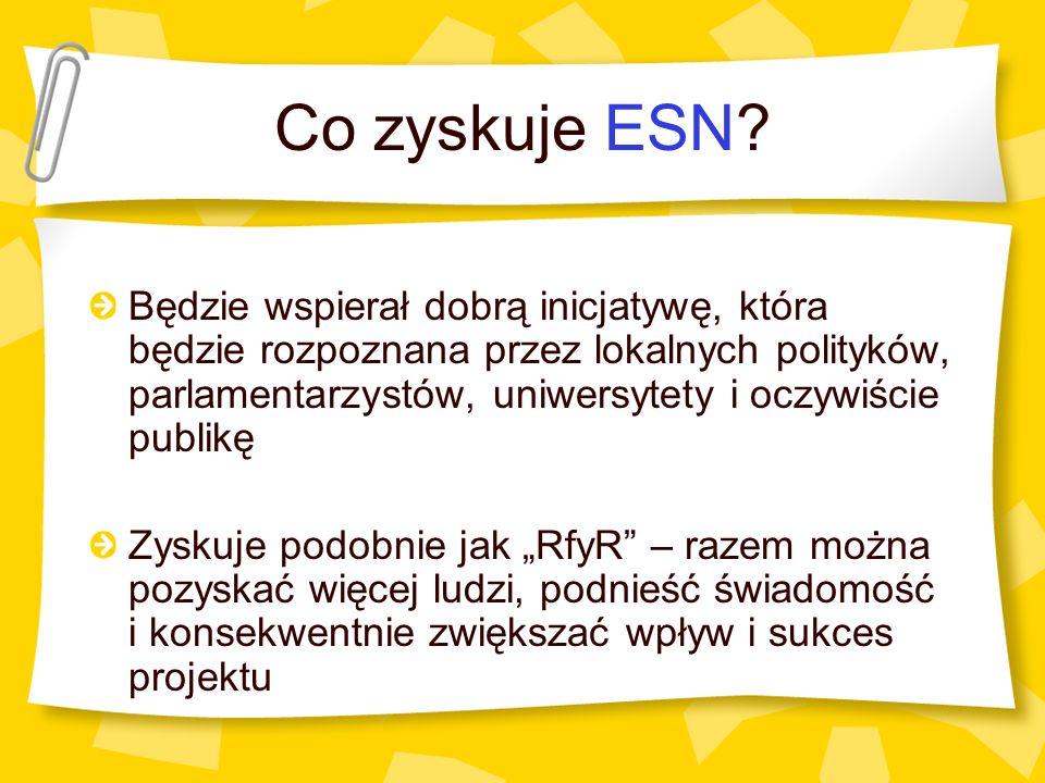 Co zyskuje ESN? Będzie wspierał dobrą inicjatywę, która będzie rozpoznana przez lokalnych polityków, parlamentarzystów, uniwersytety i oczywiście publ
