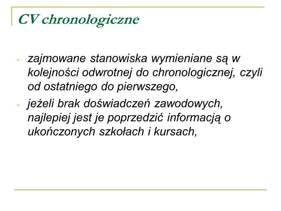 CV chronologiczne - zajmowane stanowiska wymieniane są w kolejności odwrotnej do chronologicznej, czyli od ostatniego do pierwszego, - jeżeli brak doś