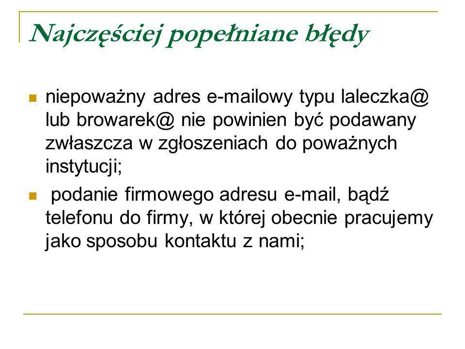 Najczęściej popełniane błędy niepoważny adres e-mailowy typu laleczka@ lub browarek@ nie powinien być podawany zwłaszcza w zgłoszeniach do poważnych i