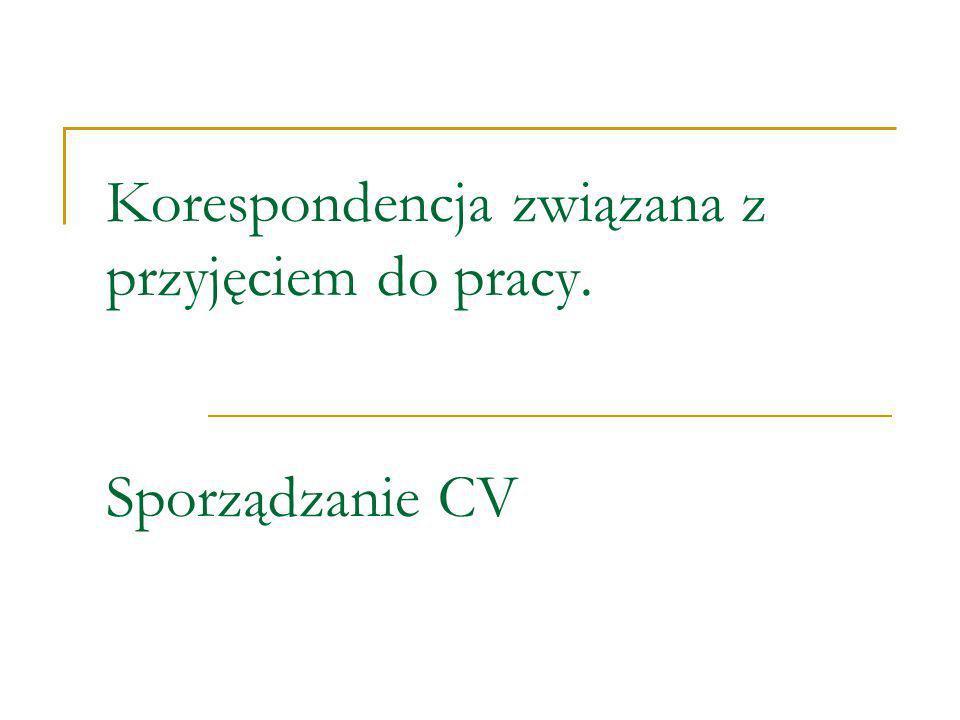 Korespondencja związana z przyjęciem do pracy. Sporządzanie CV