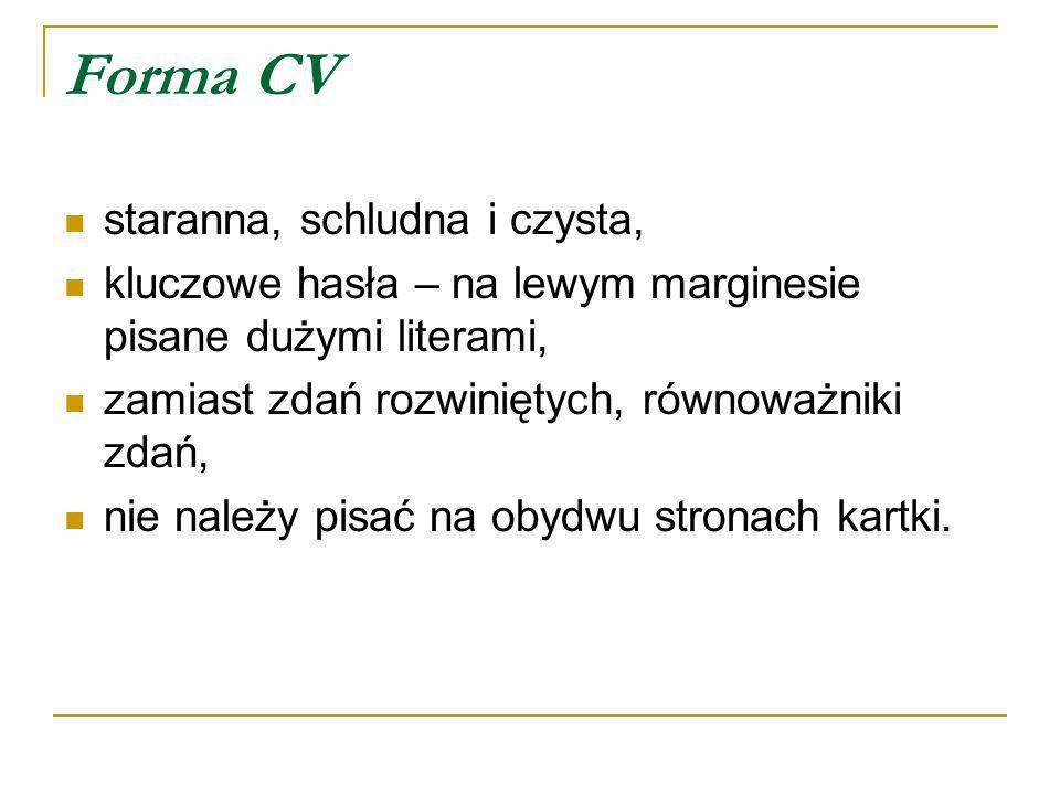Forma CV staranna, schludna i czysta, kluczowe hasła – na lewym marginesie pisane dużymi literami, zamiast zdań rozwiniętych, równoważniki zdań, nie n