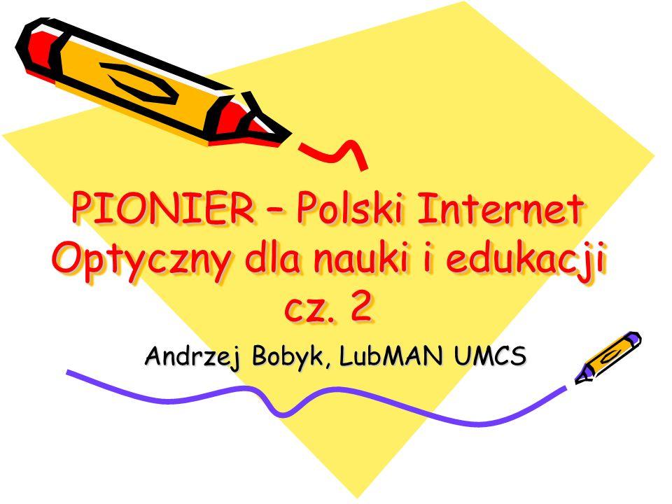 Andrzej Bobyk, LubMAN UMCS PIONIER – Polski Internet Optyczny dla nauki i edukacji cz. 2