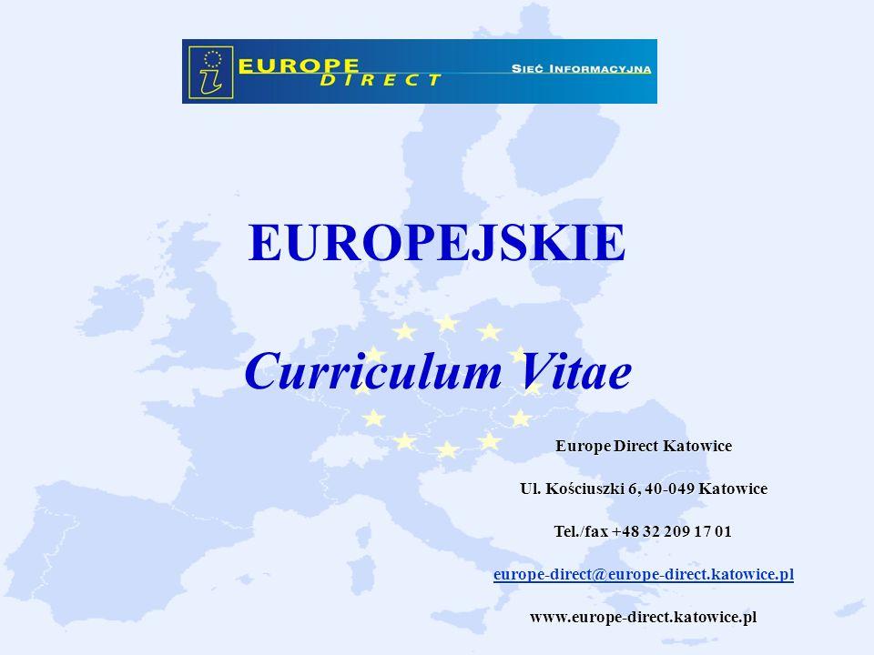 EUROPEJSKIE Curriculum Vitae Europe Direct Katowice Ul. Kościuszki 6, 40-049 Katowice Tel./fax +48 32 209 17 01 europe-direct@europe-direct.katowice.p