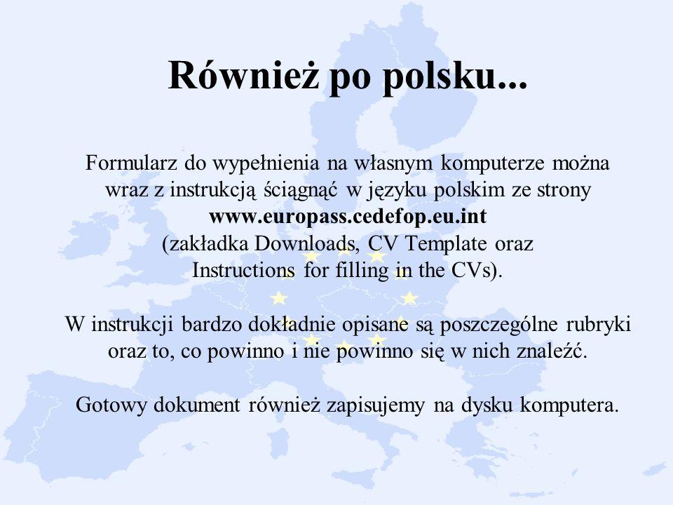 Również po polsku... Formularz do wypełnienia na własnym komputerze można wraz z instrukcją ściągnąć w języku polskim ze strony www.europass.cedefop.e