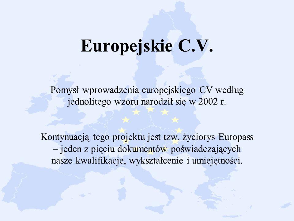 Europejskie C.V. Pomysł wprowadzenia europejskiego CV według jednolitego wzoru narodził się w 2002 r. Kontynuacją tego projektu jest tzw. życiorys Eur