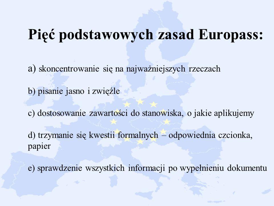 1. Pięć podstawowych zasad Europass: a) skoncentrowanie się na najważniejszych rzeczach b) pisanie jasno i zwięźle c) dostosowanie zawartości do stano