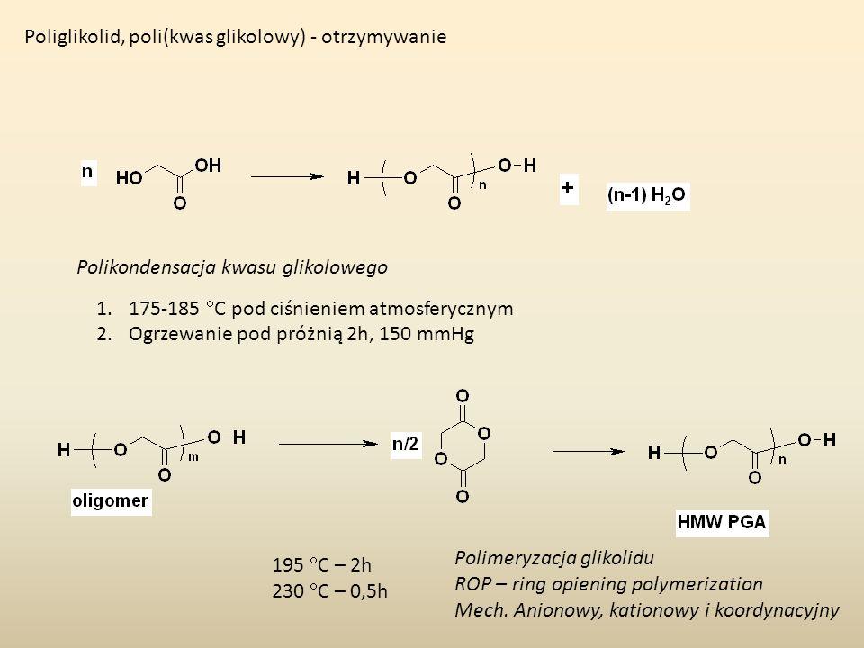 Poliglikolid, poli(kwas glikolowy) - otrzymywanie Polikondensacja kwasu glikolowego 1.175-185 C pod ciśnieniem atmosferycznym 2.Ogrzewanie pod próżnią