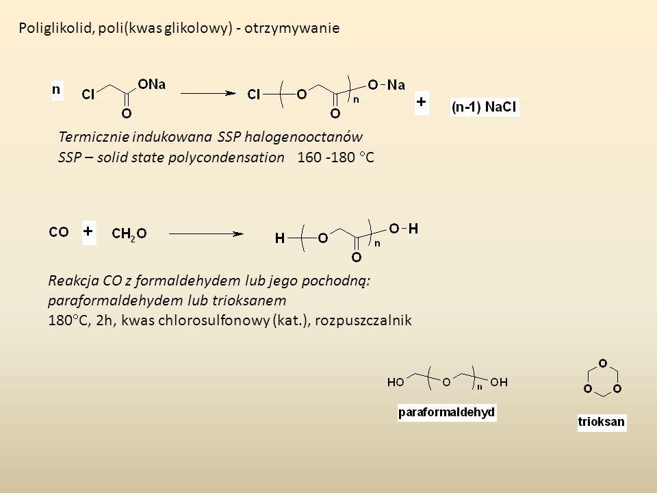 Poliglikolid, poli(kwas glikolowy) - otrzymywanie Termicznie indukowana SSP halogenooctanów SSP – solid state polycondensation 160 -180 C Reakcja CO z
