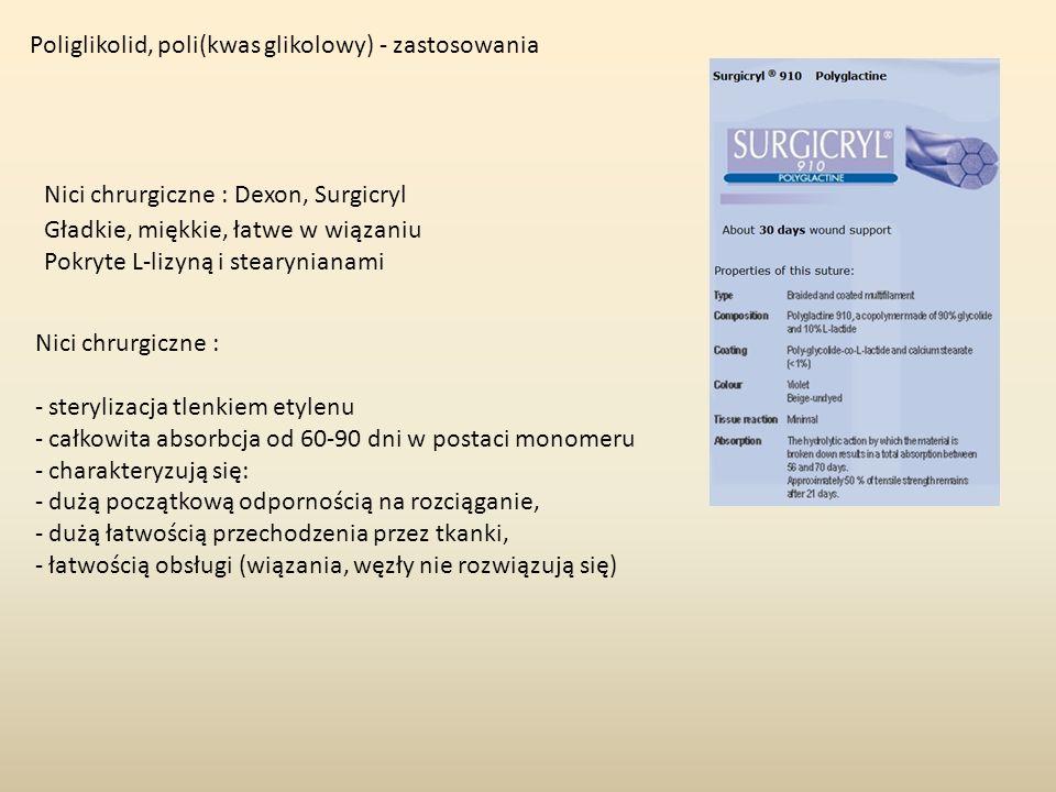 Poliglikolid, poli(kwas glikolowy) - zastosowania Nici chrurgiczne : Dexon, Surgicryl Gładkie, miękkie, łatwe w wiązaniu Pokryte L-lizyną i stearynian