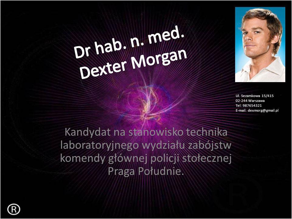 Kandydat na stanowisko technika laboratoryjnego wydziału zabójstw komendy głównej policji stołecznej Praga Południe. Ul. Sezamkowa 15/415 02-244 Warsz