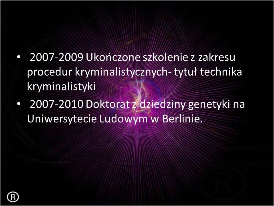 2007-2009 Ukończone szkolenie z zakresu procedur kryminalistycznych- tytuł technika kryminalistyki 2007-2010 Doktorat z dziedziny genetyki na Uniwersy