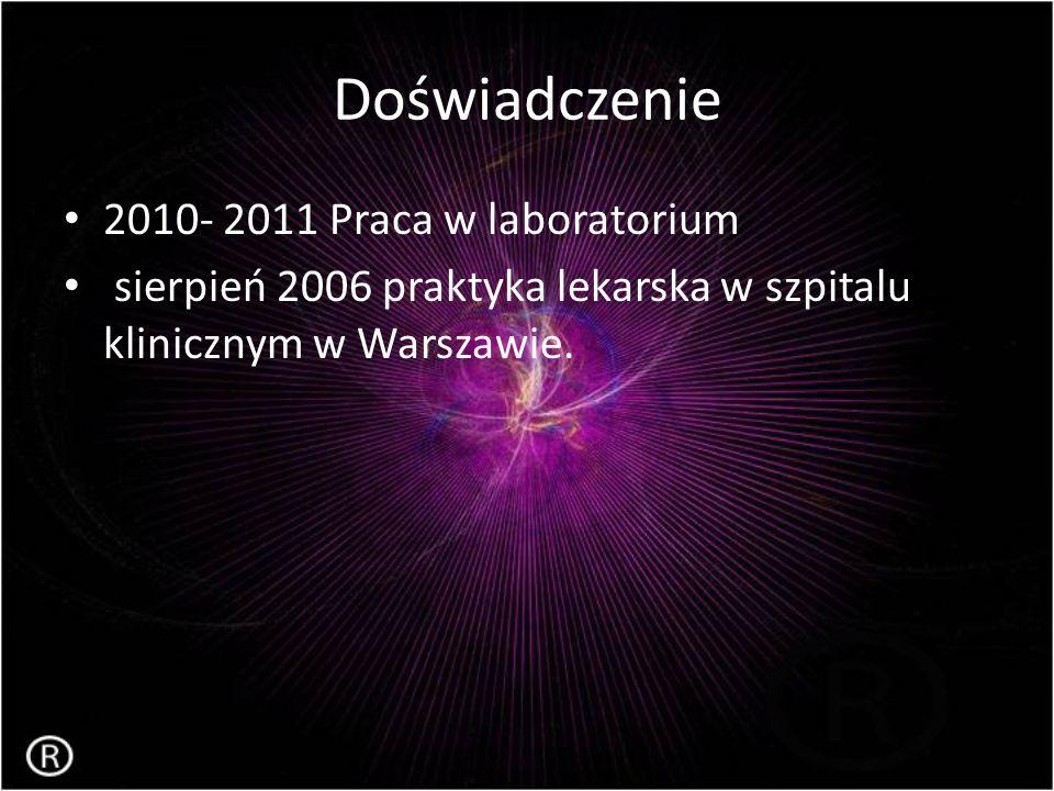 Doświadczenie 2010- 2011 Praca w laboratorium sierpień 2006 praktyka lekarska w szpitalu klinicznym w Warszawie.