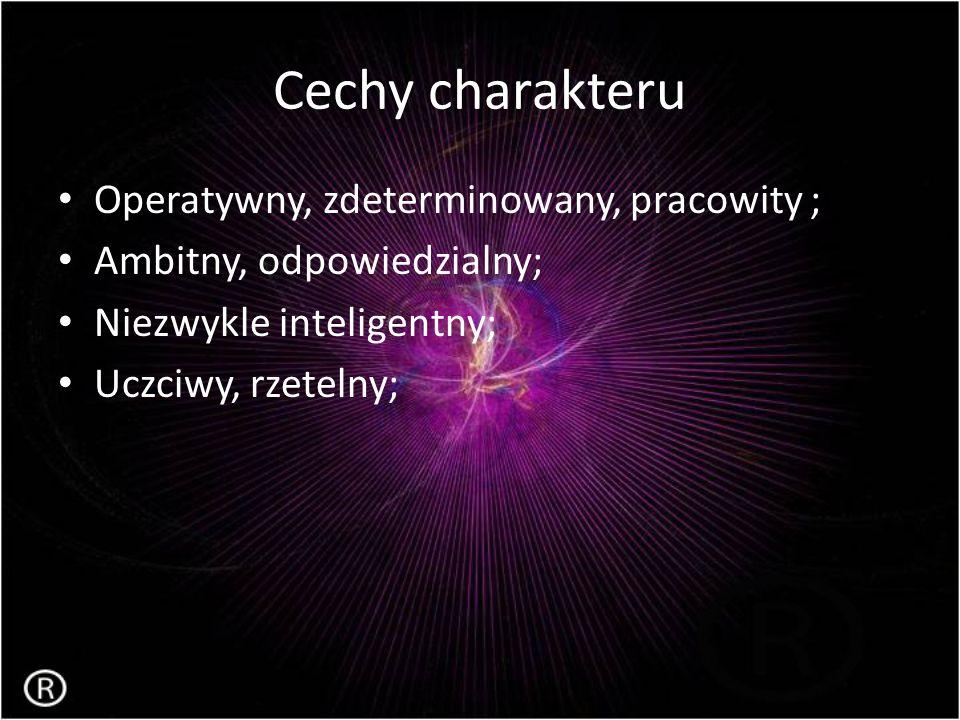 Cechy charakteru Operatywny, zdeterminowany, pracowity ; Ambitny, odpowiedzialny; Niezwykle inteligentny; Uczciwy, rzetelny;