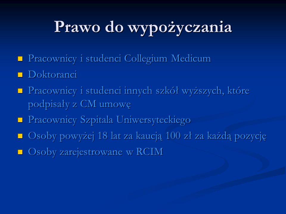 Prawo do wypożyczania Pracownicy i studenci Collegium Medicum Pracownicy i studenci Collegium Medicum Doktoranci Doktoranci Pracownicy i studenci inny