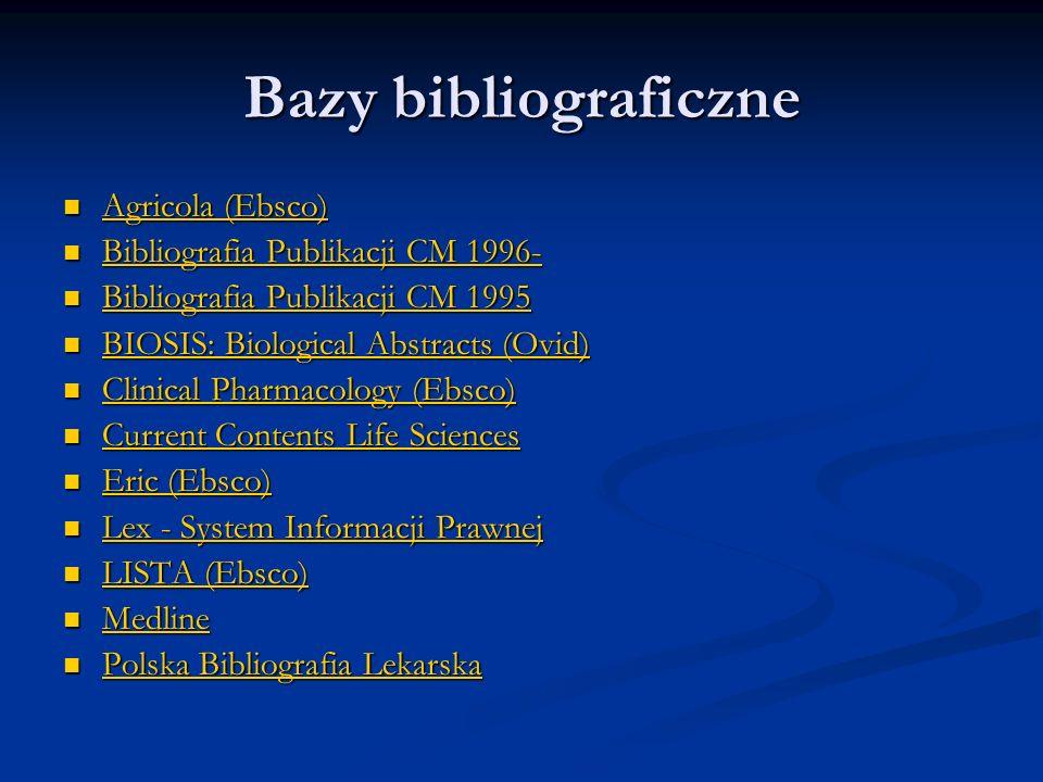Bazy bibliograficzne Agricola (Ebsco) Agricola (Ebsco) Agricola (Ebsco) Agricola (Ebsco) Bibliografia Publikacji CM 1996- Bibliografia Publikacji CM 1