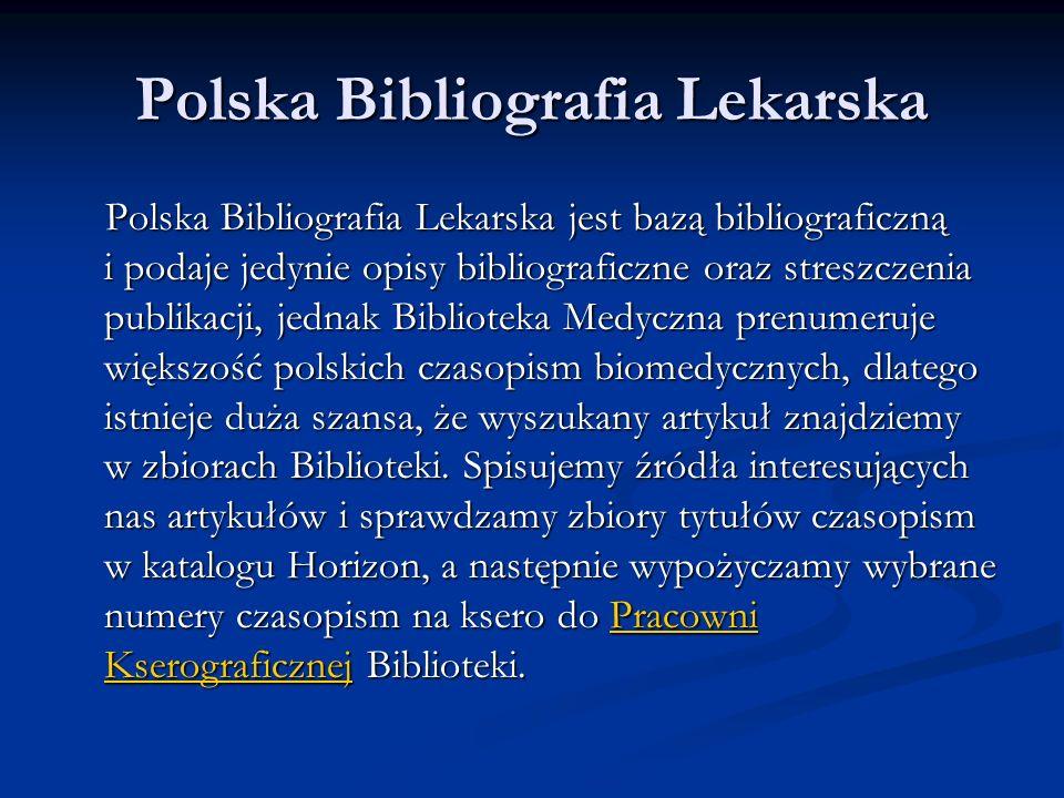 Polska Bibliografia Lekarska Polska Bibliografia Lekarska jest bazą bibliograficzną i podaje jedynie opisy bibliograficzne oraz streszczenia publikacj